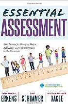 Essential Assessment: Six Tenets for Bringing Hope, Efficacy, and Achievement to the Classroom (Deepen Teachers Understanding of Assessment to Meet Standards and Generate a Culture of Learning)