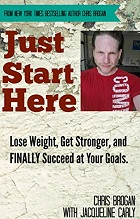 Just Start Here: Lose Weight, Get Stronger and FINALLY Succeed at Your Goals