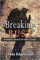 Breaking Busy: Finding Peace in the Chaos
