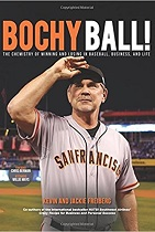 Bochy Ball! The Chemistry of Winning and Losing in Baseball, Business, and Life