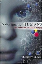 Redesigning Humans: Our Inevitable Genetic Future