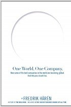 One World One Company: How Some of the Best Companies in the World Are Becoming Global. and Why You Should Too.