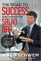 The Road to Success Goes Through the Salad Bar:  A Pile of BS (Business Stories) From a Corporate Comedian