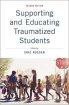 Supporting and Educating Traumatized Students: A Guide for School-Based Professionals - Second Edition