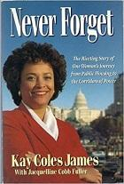 Never Forget: The Riveting Story of One Woman's Journey from Public Housing to the Corridors of Power