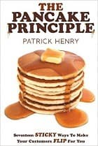 The Pancake Principle: Seventeen Sticky Ways To Make Your Customers Flip For You