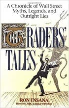 Traders Tales: A Chronicle of Wall Street Myths, Legends, and Outright Lies