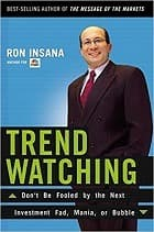 Trend Watching: Don't Be Fooled by the Next Investment Fad, Mania, or Bubble
