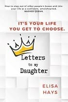 Letters to My Daughter: How to Step Out of Other People's Boxes and into Your Life As a Confident, Wholehearted, Badass Queen
