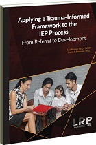 Applying a Trauma-Informed Framework to the IEP Process: From Referral to Development