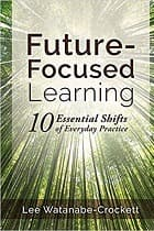 Future-Focused Learning: Ten Essential Shifts of Everyday Practice