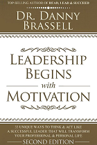 Leadership Begins with Motivation: 33 Unique Ways to Think & Act Like a Successful Leader That Will Transform Your Professional & Personal Life