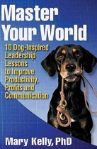 Master Your World - 10 Dog-Inspired Leadership Lessons to Improve Productivity, Profits and Communication